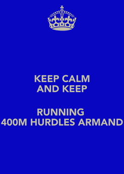 Poster: KEEP CALM AND KEEP  RUNNING  400M HURDLES ARMAND