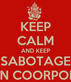 Poster: KEEP CALM AND KEEP SABOTAGE FOREIGN COORPORATION