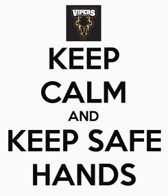 Poster: KEEP CALM AND KEEP SAFE HANDS