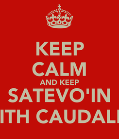 Poster: KEEP CALM AND KEEP SATEVO'IN WITH CAUDALES