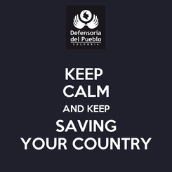 Poster: KEEP  CALM  AND KEEP  SAVING YOUR COUNTRY