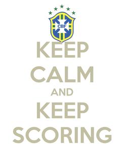 Poster: KEEP CALM AND KEEP SCORING