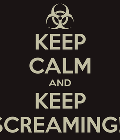 Poster: KEEP CALM AND KEEP SCREAMING!