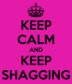 Poster: KEEP CALM AND KEEP SHAGGING