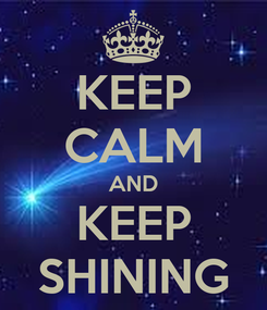 Poster: KEEP CALM AND KEEP SHINING