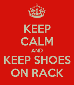 Poster: KEEP CALM AND KEEP SHOES ON RACK