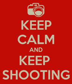 Poster: KEEP CALM AND KEEP  SHOOTING