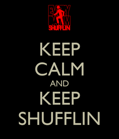 Poster: KEEP CALM AND KEEP SHUFFLIN