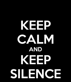 Poster: KEEP CALM AND KEEP SILENCE