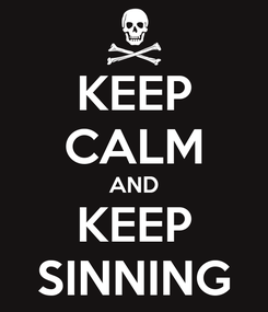 Poster: KEEP CALM AND KEEP SINNING