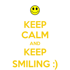 Poster: KEEP CALM AND KEEP SMILING :)