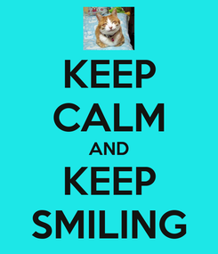 Poster: KEEP CALM AND KEEP SMILING