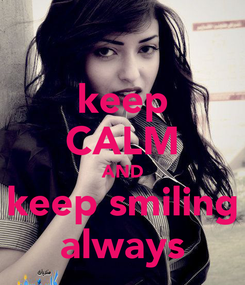 Poster: keep CALM AND keep smiling always