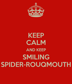 Poster: KEEP CALM AND KEEP SMILING SPIDER-ROUQMOUTH