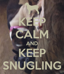 Poster: KEEP CALM AND KEEP SNUGLING