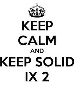 Poster: KEEP CALM AND KEEP SOLID IX 2