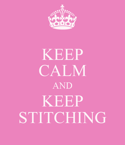 Poster: KEEP CALM AND KEEP STITCHING