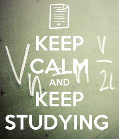 Poster: KEEP CALM AND KEEP STUDYING