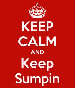 Poster: KEEP CALM AND Keep Sumpin
