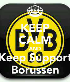 Poster: KEEP CALM AND Keep Support Borussen