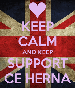 Poster: KEEP CALM AND KEEP SUPPORT CE HERNA