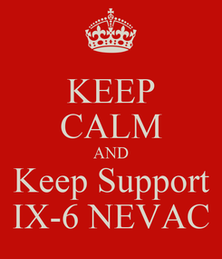 Poster: KEEP CALM AND Keep Support IX-6 NEVAC