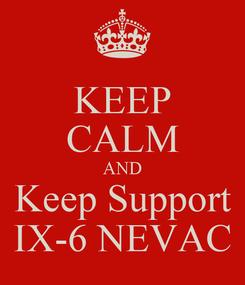 Poster: KEEP CALM AND Keep Support IX-6 NEVAC