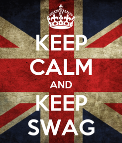 Poster: KEEP CALM AND KEEP SWAG