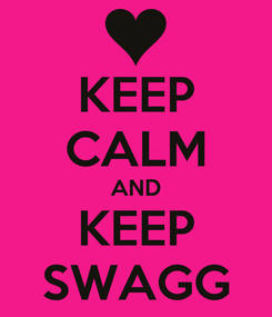 Poster: KEEP CALM AND KEEP SWAGG