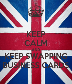 Poster: KEEP CALM AND KEEP SWAPPING BUSINESS CARDS