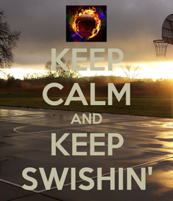 Poster: KEEP CALM AND KEEP SWISHIN'