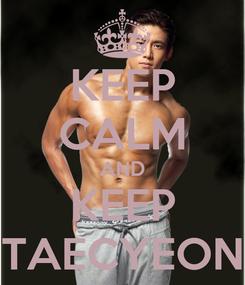 Poster: KEEP CALM AND KEEP TAECYEON