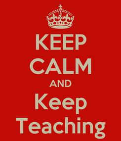 Poster: KEEP CALM AND Keep Teaching