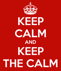 Poster: KEEP CALM AND KEEP THE CALM