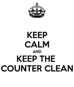 Poster: KEEP CALM AND KEEP THE  COUNTER CLEAN