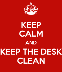 Poster: KEEP CALM AND KEEP THE DESK CLEAN