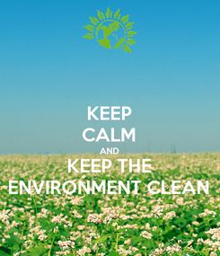 Poster: KEEP CALM AND KEEP THE ENVIRONMENT CLEAN