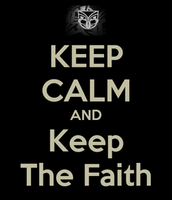 Poster: KEEP CALM AND Keep The Faith
