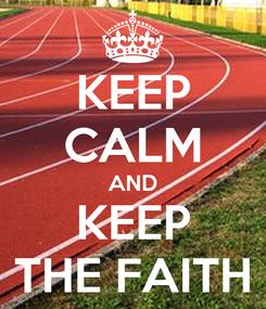 Poster: KEEP CALM AND KEEP THE FAITH