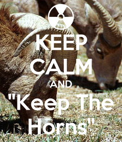 "Poster: KEEP CALM AND ""Keep The Horns"""
