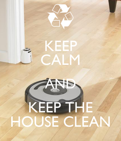 Poster: KEEP CALM AND KEEP THE HOUSE CLEAN