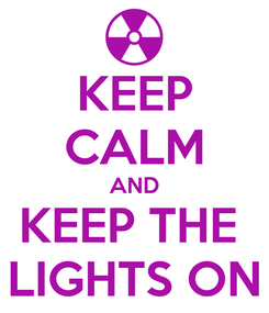 Poster: KEEP CALM AND KEEP THE  LIGHTS ON