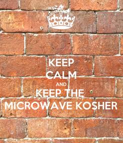 Poster: KEEP CALM AND KEEP THE  MICROWAVE KOSHER