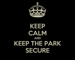 Poster: KEEP CALM AND KEEP THE PARK SECURE