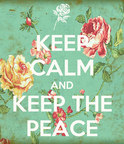 Poster: KEEP CALM AND KEEP THE PEACE