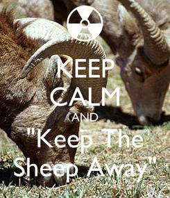 "Poster: KEEP CALM AND ""Keep The Sheep Away"""