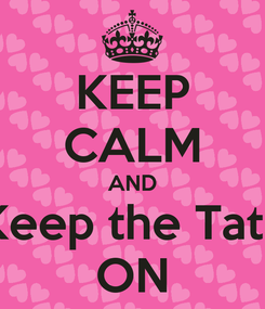 Poster: KEEP CALM AND Keep the Tata ON