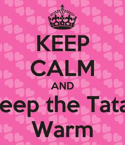 Poster: KEEP CALM AND Keep the Tatas Warm