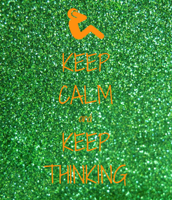 Poster: KEEP CALM and KEEP THINKING