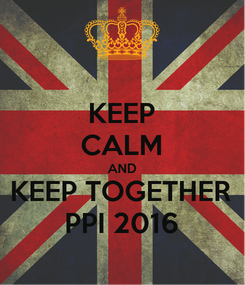 Poster: KEEP CALM AND KEEP TOGETHER PPI 2016